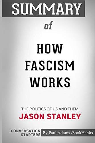 Book cover from Summary of How Fascism Works: The Politics of Us and Them by Jason Stanley: Conversation Starters by Paul Adams / Bookhabits