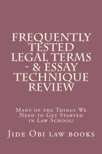 Frequently Tested Legal Terms - & Essay Technique Review: Many of the Things We Need to Get Started in Law School!