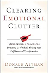 Clearing Emotional Clutter: Mindfulness Practices for Letting Go of What's Blocking Your Fulfillment and Transformation Paperback