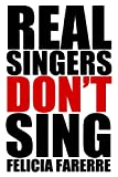 Real Singers Don't Sing, Felicia Farerre, 1492172847