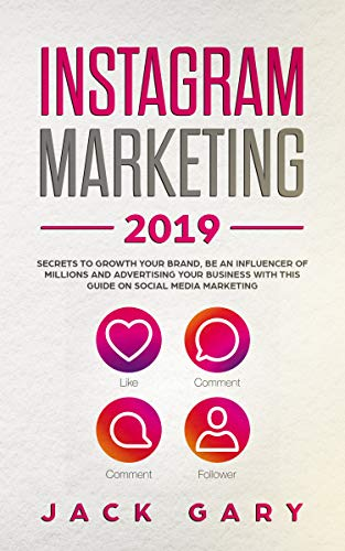 Instagram Marketing 2019: Secrets To Growth Your Brand, Be an Influencer of  Millions and Advertising your Business with this Guide on Social Media