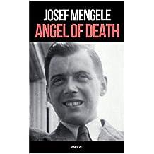 JOSEF MENGELE: ANGEL OF DEATH: A Biography of Nazi Evil