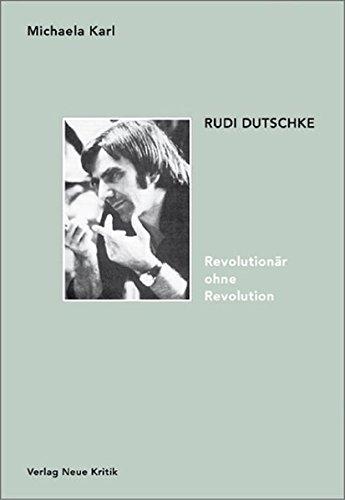 Rudi Dutschke. Revolutionär ohne Revolution: Stationen seines Denkens