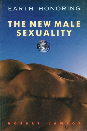 Earth Honoring: The New Male Sexuality by Robert Lawlor (1991-03-01)