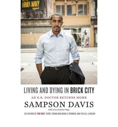 [(Living and Dying in Brick City: An E.R. Doctor Returns Home )] [Author: Dr Sampson Davis] [Feb-2013]