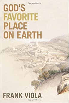 God'S Favorite Place on Earth by Frank Viola (5-Jan-2013)