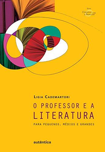 O Professor e a Literatura. Para Pequenos, Médios e Grandes