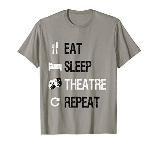 Eat Sleep Theatre Repeat T-Shirt Funny Theater Lover Gift (The Best Man Actors)