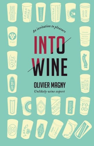 Into Wine: An Invitation to Pleasure by Olivier Magny