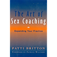 The Art of Sex Coaching: Expanding Your Practice: Principles and Practices (Norton Professional Books)