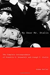 My Dear Mr. Stalin: The Complete Correspondence of Franklin D. Roosevelt and Joseph V. Stalin Kindle Edition