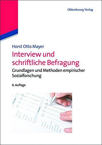 Interview und schriftliche Befragung: Grundlagen und Methoden empirischer Sozialforschung: Grundlagen und Methoden empirischer Sozialforschung