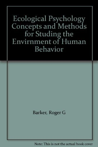 Ecological Psychology: Concepts and Methods for Studying the Environment of Human Behavior