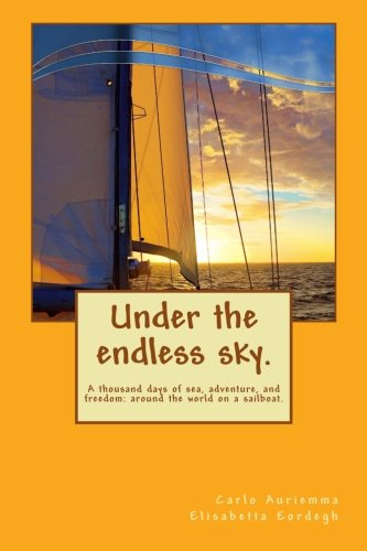 Download Under the endless sky. A thousand days of sea, adventure, and freedom: around the world on a sailboat. pdf