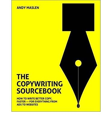 The Copywriting Sourcebook: How to Write Better Copy, Faster - For Everything from Ads to Websites (Paperback) - Common