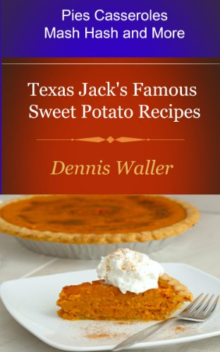 Texas Jack's Famous Sweet Potato Recipes by Dennis Waller