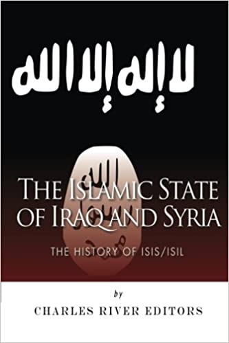 Amazon.com: The Islamic State of Iraq and Syria: The History of ...
