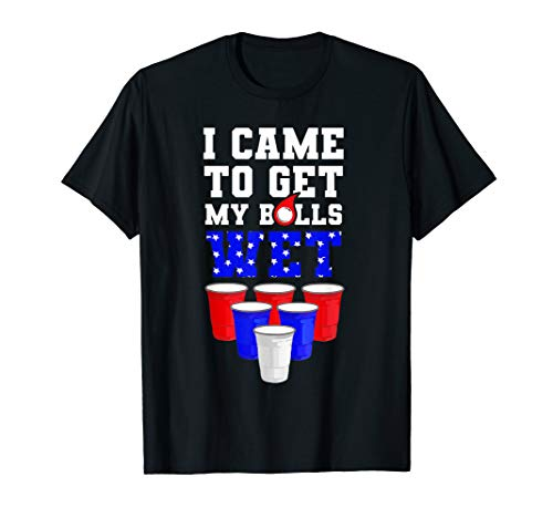 i came to get my balls wet funny beer pong american flag usa T-Shirt