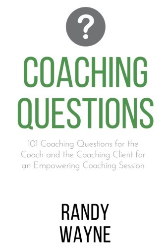 Coaching Questions: 101 Coaching Questions for the Coach and the Coaching Client for an Empowering Coaching Session (Volume 1)