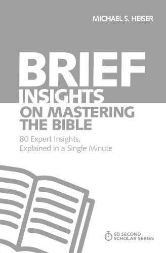 Brief Insights on Mastering the Bible: 80 Expert Insights, Explained in a Single Minute (60-Second Scholar Series)