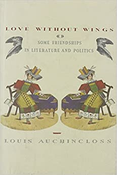 Love Without Wings: Some Friendships in Literature & Politics