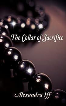 The Collar of Sacrifice by [Iff, Alexandra]
