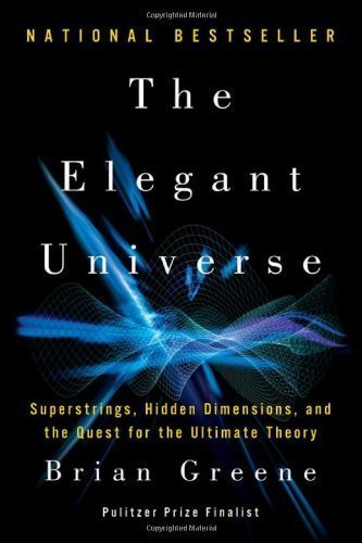 The Elegant Universe: Superstrings, Hidden Dimensions, and the Quest for the Ultimate Theory by Greene, Brian [2003]