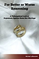 For Better or Worse Reasoning: A Philosophical Look at  Arguments Against Same-sex Marriage