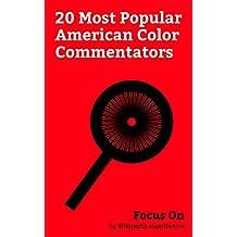 Focus On: 20 Most Popular American Color Commentators: Joe Rogan, Randy Savage, Jesse Ventura, John Layfield, Arthur Ashe, Shane Douglas, Tom Heinsohn, Bill DeMott, Matt Striker, Ray Hudson, etc.