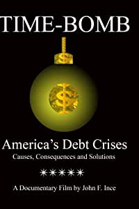 TIME-BOMB: America's Debt Crises, Causes, Consequences and Solutions