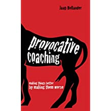 Provocative Coaching: Making things better by makingthem worse