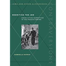 Rewriting the Jew : Assimilation Narratives in the Russian Empire (Contraversions)