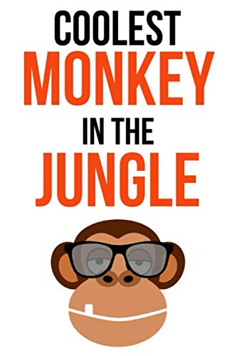 Coolest Monkey In The Jungle: Funny Journal / Notebook / Notepad / Diary, Gifts For Monkey Lovers (Lined, 6