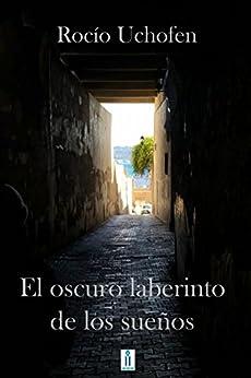 El oscuro laberinto de los sueños (Spanish Edition) by [Uchofen, Rocio]