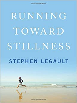 Book Running Toward Stillness by Stephen Legault (2013-10-14)