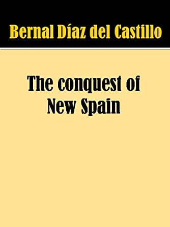 The true history of the conquest of New Spain : Díaz del ...