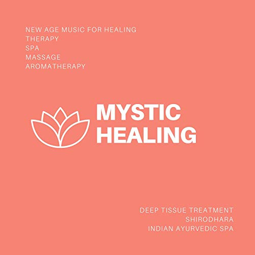 - Mystic Healing (New Age Music For Healing, Therapy, Spa, Massage, Aromatherapy, Deep Tissue Treatment, Shirodhara, Indian Ayurvedic Spa)