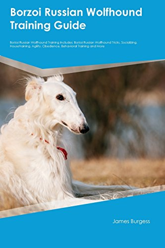 Borzoi Russian Wolfhound Training Guide Borzoi Russian Wolfhound Training Includes: Borzoi Russian Wolfhound Tricks, Socializing, Housetraining, Agility, Obedience, Behavioral Training and More