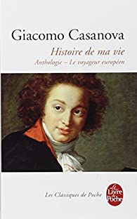 Histoire de ma vie par Giacomo Casanova
