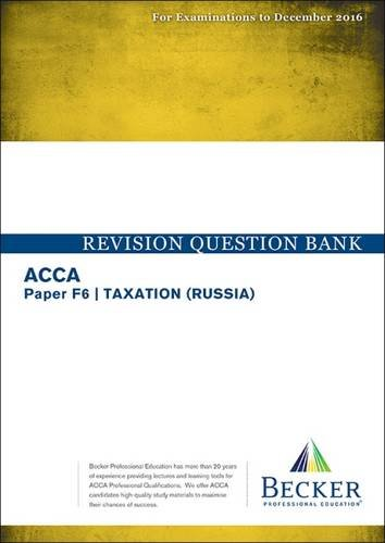 ACCA – F6 Taxation (Russia) (for Exams to Dec 2016): Revision Question Bank (Russian Edition)