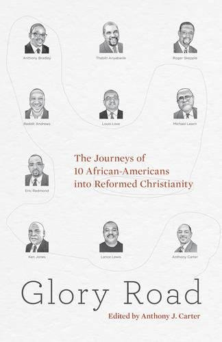 Search : Glory Road: The Journeys of 10 African-Americans into Reformed Christianity