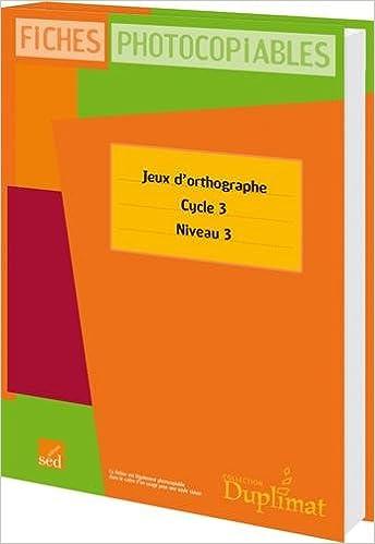 Livre Jeux d'orthographe CM2 Cycle 3 Niveau 3 : Fiches photocopiables pdf ebook