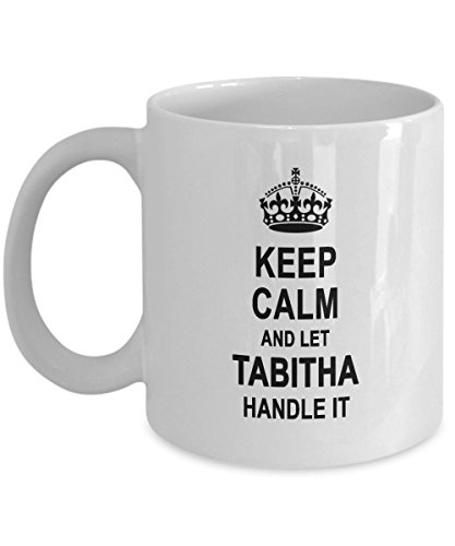 - Keep Calm And Let TABITHA Handle It Coffee Mug - Personal Name Gifts For TABITHA on Birthday Xmas - Funny Inspirational Gift Coffee Tea Cup White Ceramic 11 Ounce