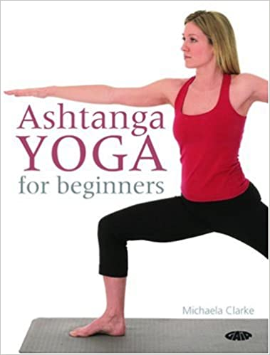 Ashtanga Yoga For Beginners Michaela Clarke 9781856752701 Amazon Books