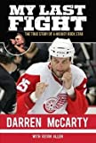 Darren Mccarty: My Last Fight : The True Story of a Hockey Rock Star (Hardcover); 2013 Edition