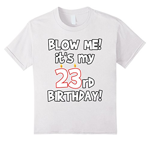 Kids Blow Me! It's My 23rd Birthday Funny T-shirt 10 White