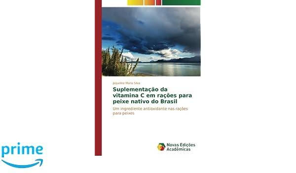 Suplementação da vitamina C em rações para peixe nativo do Brasil: Um ingrediente antioxidante nas rações para peixes: Amazon.es: Jaqueline Maria Silva: ...
