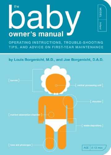 The Baby Owner's Manual: Operating Instructions, Trouble-Shooting Tips, and Advice on First-Year Maintenance (Owner's and Instruction Manual Book 1)