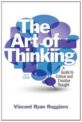 The Art of Thinking: A Guide to Critical and Creative Thought (10th Edition)