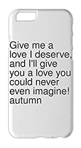 Give me a love I deserve, and I'll give you a love you Iphone 6 plus case